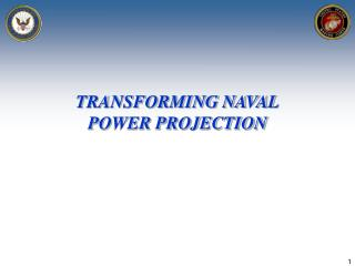 TRANSFORMING NAVAL POWER PROJECTION