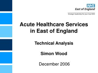 Acute Healthcare Services in East of England Technical Analysis Simon Wood
