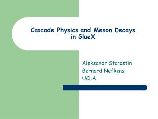 Cascade Physics and Meson Decays in GlueX