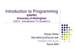Introduction to Programming G50PRO University of Nottingham Unit 3 : Introduction To Scratch 2