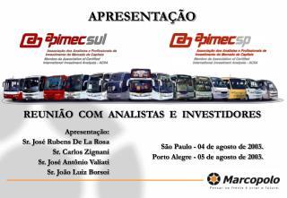 São Paulo - 04 de agosto de 2003. Porto Alegre - 05 de agosto de 2003.