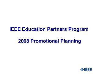 IEEE Education Partners Program   2008 Promotional Planning