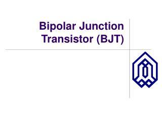 Bipolar Junction Transistor (BJT)