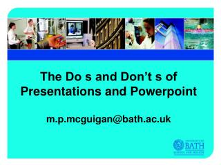 The Do s and Don't s of Presentations and Powerpoint  m.p.mcguigan@bath.ac.uk