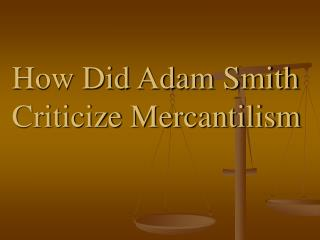 How Did Adam Smith Criticize Mercantilism