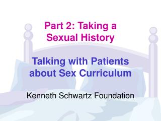 Part 2: Taking a  Sexual History  Talking with Patients  about Sex Curriculum  Kenneth Schwartz Foundation
