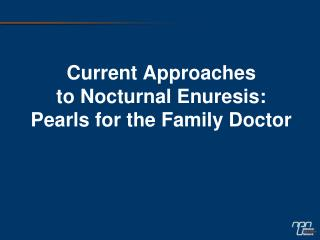 Current Approaches  to Nocturnal Enuresis:   Pearls for the Family Doctor