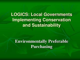 LOGICS: Local Governments Implementing Conservation and Sustainability