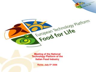 Meeting of the National Technology Platform of the  Italian Food Industry Rome, July 5 th  2006