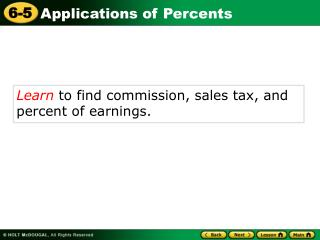 Learn  to find commission, sales tax, and percent of earnings.