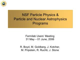 NSF Particle Physics &  Particle and Nuclear Astrophysics Programs