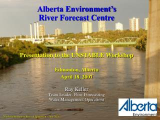 Alberta Environment's River Forecast Centre Presentation to the UNSTABLE Workshop