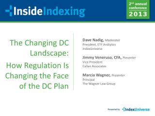 The Changing DC Landscape:  How Regulation Is  Changing the Face of the DC Plan