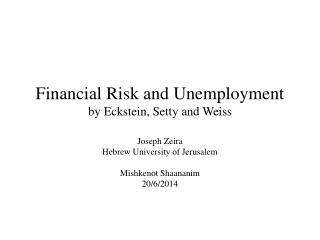 Financial Risk and Unemployment by Eckstein, Setty and Weiss