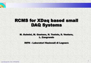 RCMS for XDaq based small DAQ Systems M. Gulmini, M. Gaetano, N. Toniolo, S. Ventura,