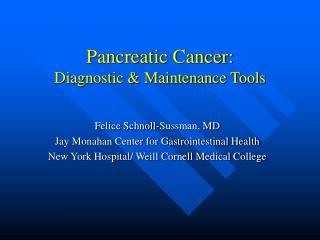 Pancreatic Cancer:   Diagnostic & Maintenance Tools