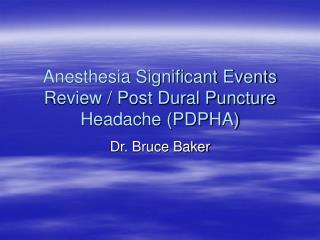 Anesthesia Significant Events Review / Post Dural Puncture Headache (PDPHA)
