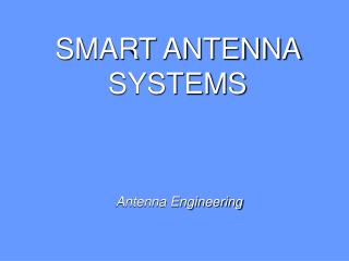 SMART ANTENNA  SYSTEMS  Antenna Engineering