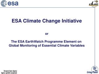 ESA Climate Change Initiative or The ESA EarthWatch Programme Element on