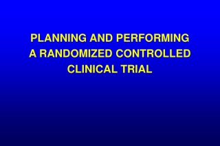 PLANNING AND PERFORMING A RANDOMIZED CONTROLLED CLINICAL TRIAL