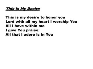 This Is My Desire This is my desire to honor you  Lord with all my heart I worship You