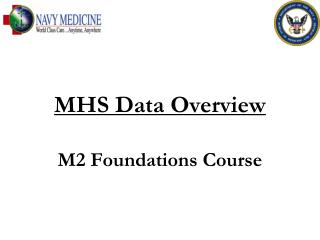 MHS Data Overview M2 Foundations Course