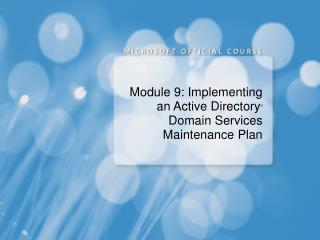 Module 9: Implementing an Active Directory M  Domain Services Maintenance Plan
