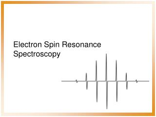Electron Spin Resonance Spectroscopy