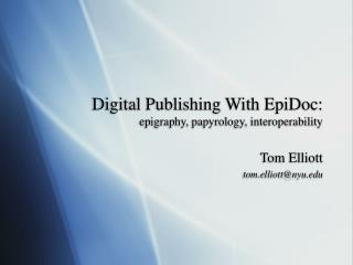 Digital Publishing With EpiDoc: epigraphy, papyrology, interoperability