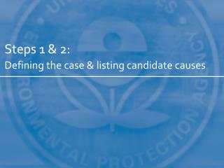 Steps 1 & 2: Defining the case & listing candidate causes