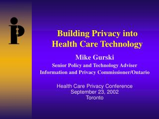 Building Privacy into  Health Care Technology