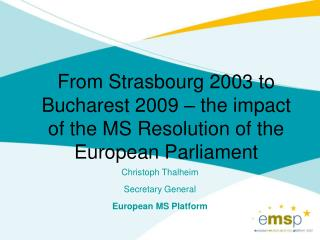 Christoph Thalheim Secretary General European MS Platform