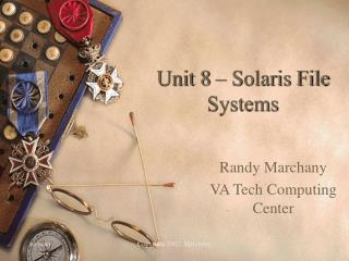 Unit 8 – Solaris File Systems