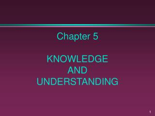 Chapter 5 KNOWLEDGE  AND  UNDERSTANDING
