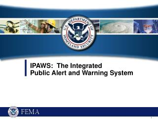 IPAWS:  The Integrated  Public Alert and Warning System