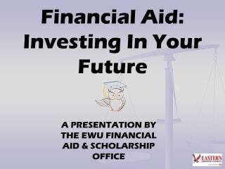 Financial Aid:  Investing In Your Future