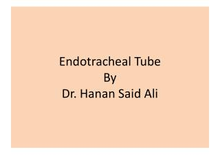 Endotracheal  Tube By Dr. Hanan Said Ali