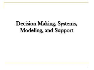 Decision Making, Systems, Modeling, and Support