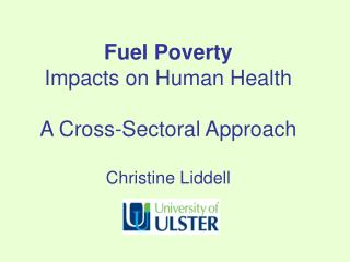 Fuel  Poverty Impacts on Human Health A Cross-Sectoral Approach Christine Liddell