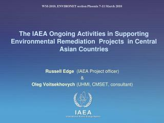 Russell Edge   (IAEA Project officer) &  Oleg Voitsekhovych  (UHMI, CMSET, consultant)