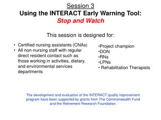 Session 3 Using the INTERACT Early Warning Tool:  Stop and Watch This session is designed for: