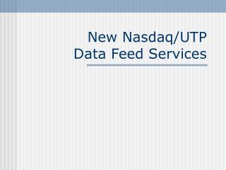 New Nasdaq/UTP  Data Feed Services