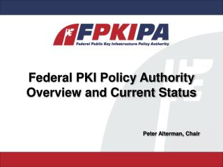 Federal PKI Policy Authority Overview and Current Status