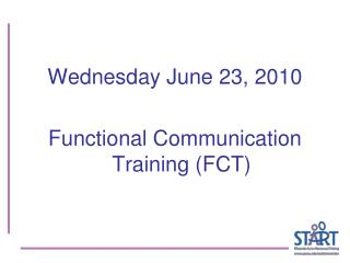 Wednesday June 23, 2010 Functional Communication Training (FCT)