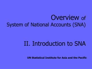 Overview  of  System of National Accounts (SNA) II. Introduction to SNA