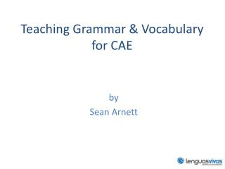 Teaching Grammar & Vocabulary for CAE