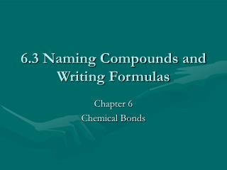 6.3 Naming Compounds and Writing Formulas