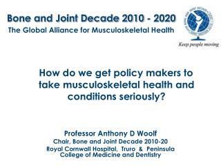 Bone and Joint Decade 2010 - 2020 The Global Alliance for Musculoskeletal Health