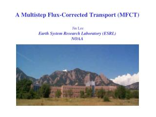 A Multistep Flux-Corrected Transport (MFCT) Jin Lee Earth System Research Laboratory (ESRL) NOAA