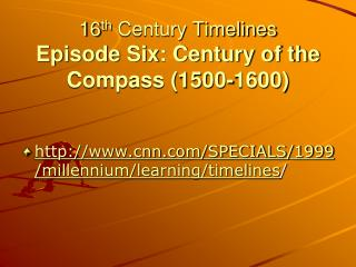 16 th  Century Timelines Episode Six: Century of the Compass (1500-1600)